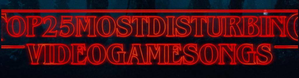 Top 25 Most disturbing video game songs